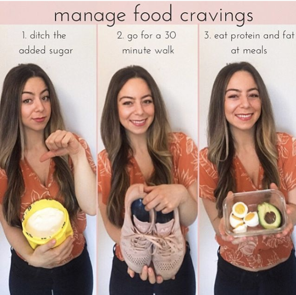 3 ways how to prevent food craving. picture of girl with 3 tips. 1. ditch the added sugar, 2. go for a 30 minute walk, 3 eat protein and fat at meals.